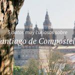Las 5 curiosidades de Santiago de Compostela