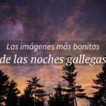 Las fotografías nocturnas más espectaculares de Galicia