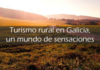 Beneficios de hacer turismo rural en Galicia